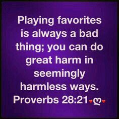Whether at home, school or work. With friends, family, co-workers. Playing favorites is just wrong.