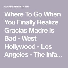 Where To Go When You Finally Realize Gracias Madre Is Bad - West Hollywood - Los Angeles - The Infatuation