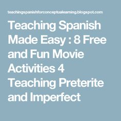 Teaching Spanish Made Easy : 8 Free and Fun Movie Activities 4 Teaching Preterite and Imperfect