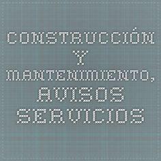 Construcción y Mantenimiento, Avisos Servicios