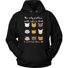 """'The only problem with cats is that i cant have them all"""" Hoodie! Cat Claw Hoodie. A cozy, no-nonsense hoodie to keep you warm! katcollectibles.com"""