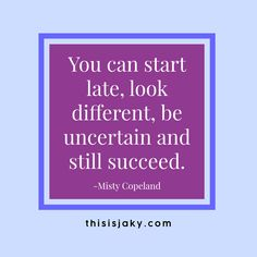 You can start late, look different, be uncertain and still succeed. Misty Copeland. quote. quotes. succeed. success. persevere. www.thisisjaky.com Inspirational Quotes With Images, Inspiring Quotes About Life, Quotes To Live By, Me Quotes, Tagalog Quotes, Misty Copeland, Encouragement Quotes, Good Advice, Picture Quotes
