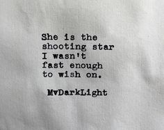 She is the shooting star I wasn't fast enough to wish on.  -MvDarkLight