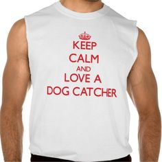 Keep Calm and Love a Dog Catcher Sleeveless Shirt Tank Tops