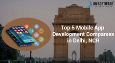 OMSOFTWARE provides information on Top 5 Mobile App Development Companies in Delhi, NCR