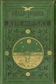michaelmoonsbookshop:  Half Hours In Air and Sky The Half Hour Library published 1880