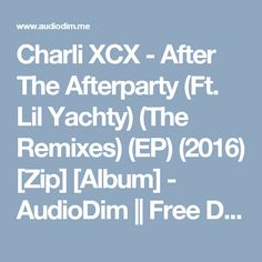 Charli XCX - After The Afterparty (Ft. Lil Yachty) (The Remixes) (EP) (2016) [Zip] [Album] - AudioDim || Free Download Latest English Songs Zip Album