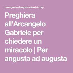 Preghiera all'Arcangelo Gabriele per chiedere un miracolo | Per angusta ad augusta