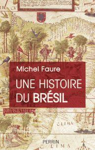 Michel Faure - Une histoire du Brésil - Naissance d'une nation