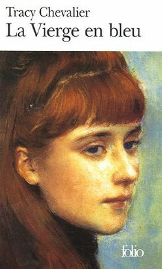 La Vierge en bleu de Tracy Chevalier,   Ne pas oublier:  Prodigieuses créatures!  La jeune fille à la perle...