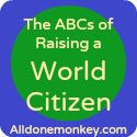 The ABCs of Raising a World Citizen: A - Z   All Done Monkey