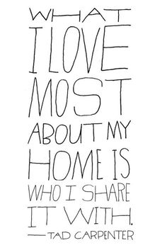What I love Most About my Home is Who I share it with. #Gratitude #Quote #AnAppealingPlan
