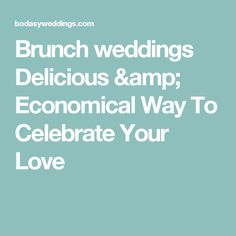 Brunch weddings Delicious & Economical Way To Celebrate Your Love