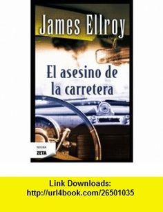 El asesino de la carretera (Negra Zeta) (Spanish Edition) (9788498725155) James Ellroy , ISBN-10: 8498725151  , ISBN-13: 978-8498725155 ,  , tutorials , pdf , ebook , torrent , downloads , rapidshare , filesonic , hotfile , megaupload , fileserve