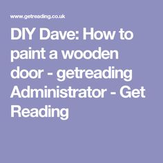 DIY Dave: How to paint a wooden door - getreading Administrator - Get Reading