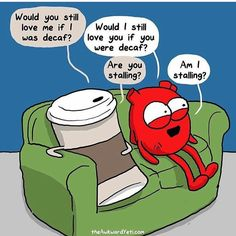 Heart and Brain Humor - Would you still love me if I were decaf?