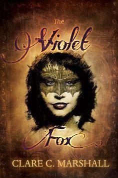 The Violet Fox by Clare C. Marshall, http://www.amazon.com/dp/B009PMZZZ4/ref=cm_sw_r_pi_dp_VSbHsb1CYX25P