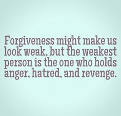 Forgiveness might make us look weak, but the weakest person is the one who holds anger, hatred, and revenge. #life #quotes