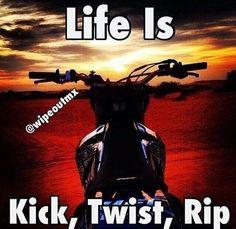 Life is kick, twist, rip Motocross Quotes, Dirt Bike Quotes, Biker Quotes, Motorcycle Quotes, Motorcycle Dirt Bike, Dirt Bike Girl, Dirt Biking, Dirt Scooter, Ducati