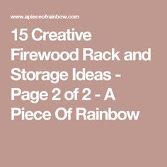 15 Creative Firewood Rack and Storage Ideas - Page 2 of 2 - A Piece Of Rainbow