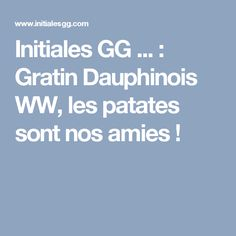 Initiales GG ... : Gratin Dauphinois WW, les patates sont nos amies !