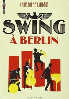 Swing à Berlin est un roman de Christophe Lambert publié chez Bayard Jeunesse. Une critique de Ma toute petite culture pour L'Ivre de Lire !