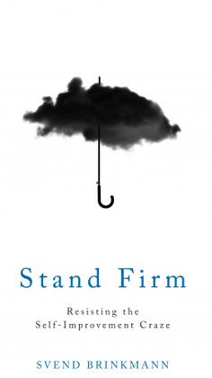 Stand Firm: Resisting the Self-Improvement Craze by Svend Brinkmann