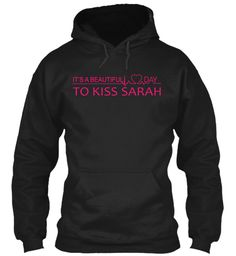A Beautiful Day To Kiss Sarah ! Black Sweatshirt Front