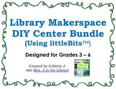 $ Library Makerspace or DIY Center Bundle - This unique product has all the printables you need to  create a makerspace in a library, computer lab, or science lab setting.  Makerspaces allow students to learn and practice critical thinking skills, procedural writing, and informational literacy skills while creating items with purpose and fun.  Though this product is based on littleBits(TM) electronic kits, you can opt to use other kits, or skip the electronics all together.