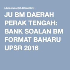 JU BM DAERAH PERAK TENGAH: BANK SOALAN BM FORMAT BAHARU UPSR 2016