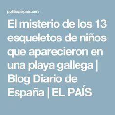 El misterio de los 13 esqueletos de niños que aparecieron en una playa gallega   Blog Diario de España   EL PAÍS