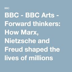 BBC - BBC Arts - Forward thinkers: How Marx, Nietzsche and Freud shaped the lives of millions