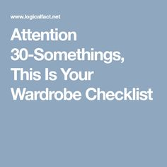 Attention This Is Your Wardrobe Checklist 30th, Facts