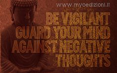 #Buddha #quote | Be vigilant. Guard your mind against negative thoughts.