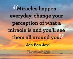 Best inspirational quotes Miracles Happen Everyday Daily motivational quote