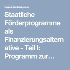 Staatliche Förderprogramme als Finanzierungsalternative - Teil I: Programm zur…