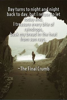 "Taken from the poem ""The Final Crumb"" by Beth Wade"