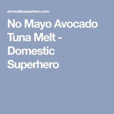 No Mayo Avocado Tuna Melt - Domestic Superhero