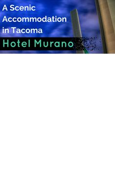 I spent two separate nights at Hotel Murano and found a number of reasons to like the property and the staff. This was my experience at the most scenic accommodation in Tacoma, Washington! | A Scenic Accommodation in Tacoma, Washington: Hotel Murano - The Atlas Heart