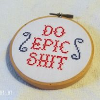 """""""Do Epic Shit"""" This handmade subversive cross stitch quote is set in a 4"""" ready-to-hang embroidery hoop.  This funny cross stitch piece is 100% handmade by me with all new materials. You will be getting the actual item pictured, it is finished and ready to ship today!"""