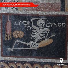 "A beautiful 3rd century A.D. mosaic has been uncovered in the archaeological excavations in Antioacheia, the south of Turkey, with a skeleton eating and drinking, inviting us to ""be cheerful, enjoy life."" Seems like good advice from our elders!"