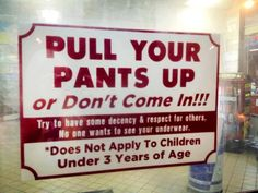 No sagging pants, please (unless you are under 3 years of age). LOL