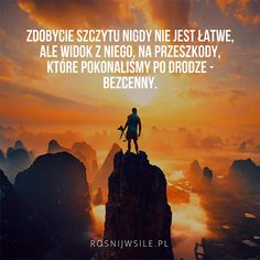 """Zdobycie szczytu nigdy nie jest łatwe, ale widok z niego, na przeszkody, które pokonaliśmy po drodze - bezcenny"".  #rosnijwsile #rozwój #motywacja #sukces #szczyt #inspiracja #sentencje #myśli #aforyzmy #quotes #cytaty Quote Posters, Self Improvement, Success Quotes, Motto, Picture Quotes, Cool Words, Sentences, Texts, Poems"