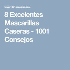 8 Excelentes Mascarillas Caseras - 1001 Consejos