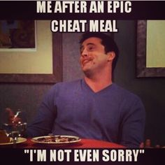 """Me after an epic cheat meal """"i'm not even sorry"""""""
