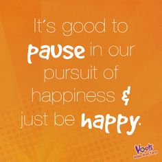 It's good to pause in our pursuit of happiness & just be happy. #VootsMantra