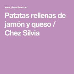 Patatas rellenas de jamón y queso / Chez Silvia