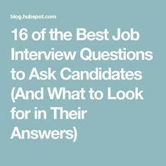 16 of the Best Job Interview Questions to Ask Candidates (And What to Look for in Their Answers) Source by Interview Questions For Employers, Job Interview Preparation, Fun Questions To Ask, Interview Questions And Answers, Job Interview Tips, What If Questions, Job Interviews, Interview Coaching, Job Help
