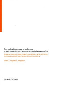 Economía y derecho penal en Europa : una comparación entre las experiencias italiana y española : actas del congreso hispano-italiano de Derecho penal económico (Università degli Studi Di Milano, Milano, 29-30 de mayo de 2014)