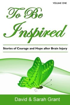 To Be Inspired: Stories of Courage and Hope after #BrainInjury #neuroskills